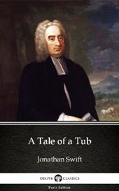 Tale of a Tub by Jonathan Swift - Delphi Classics (Illustrated)