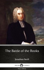 Battle of the Books by Jonathan Swift - Delphi Classics (Illustrated)