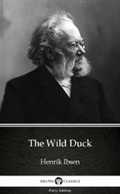 Wild Duck by Henrik Ibsen - Delphi Classics (Illustrated)