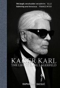 Kaiser karl: the life of karl lagerfeld | Raphaelle Bacque |