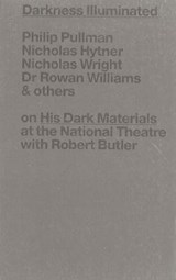 Darkness Illuminated | Pullman, Philip ; Hytner, Nicholas ; Wright, Nicholas ; Williams, Rowan |