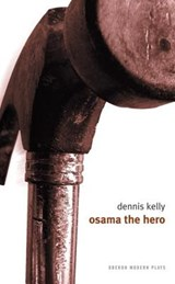 Osama the Hero | Dennis Kelly |