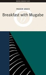 Breakfast with Mugabe | Fraser Grace |