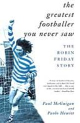 Greatest Footballer You Never Saw | Paul Mcguigan & Paolo Hewitt |