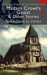 Madam Crowl's Ghost & Other Stories | S Le Fanu |