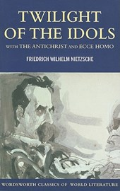 Twilight of the Idols with The Antichrist and Ecce Homo | Friedrich Nietzsche |