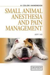 Small Animal Anesthesia and Pain Management | Jeff Ko |