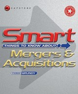 Smart Things to Know About Mergers and Acquisitions | Tony Grundy |