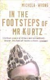 In the Footsteps of Mr Kurtz | Michela Wrong |