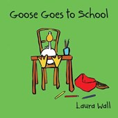 Goose Goes to School | Laura Wall |
