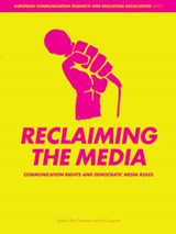 Reclaiming the Media - Communication Rights and Democratic Media Roles | Bart Cammaerts |