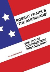Robert Frank's 'The Americans' - The Art of Documentary Photography | Jonathan Day |