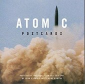 Atomic Postcards - Radioactive Messages from the Cold War