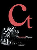 Composed Theatre - Aesthetics, Practices, Processes | ROESNER,  David |