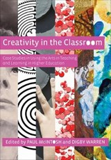 Creativity in the Classroom - Case Studies in Using the Arts in Teaching and Learning in Higher Education | Paul Mcintosh |