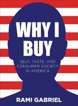 Why I Buy - Self, Taste, and Consumer Society in America | Rami Gabriel |
