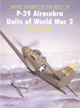 P-39 Airacobra Aces of World War 2 | George Mellinger & John Stanaway |