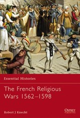 The French Religious Wars 1562-1598 | R. J. Knecht |