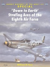 Down to Earth Strafing Aces of the Eight Air Force | William N. Hess |
