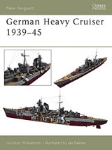 German Heavy Cruisers 1939-45 | Gordon Williamson |