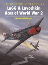 Lagg & Lavochkin Aces of World War | George Mellinger & Tony Holmes |