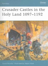 Crusader Castles in the Holy Land 1097-1192 | David Nicolle |