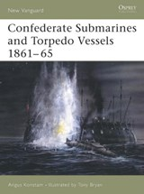Confederate Submarines and Torpedo Vessels 1861-65 | Angus Konstam |