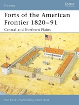 Forts of the American Frontier 1820-91 | Ron Field |