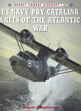 US Navy PBY Catalina Units of the Atlantic War | Ragnar J. Ragnarsson |