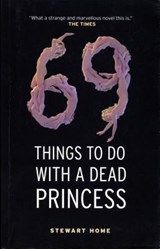 69 Things to Do with a Dead Princess | Stewart Home |