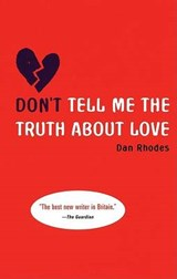 Don't Tell Me the Truth about Love | Dan Rhodes |