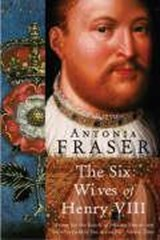 Six Wives Of Henry VIII | Antonia Fraser |