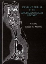 Deviant Burial in the Archaeological Record | Eileen M. Murphy |
