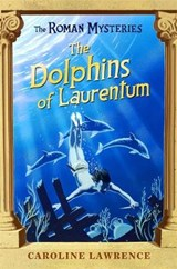 The Dolphins of Laurentum | Caroline Lawrence |