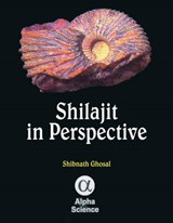 Shilajit in Perspective | Shibnath Ghosal |