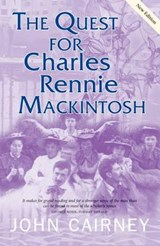 The Quest for Charles Rennie Mackintosh | John Cairney |