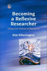 Becoming a Reflexive Researcher - Using Our Selves in Resear | Kim Etherington |