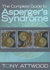 The Complete Guide to Asperger's Syndrome | Tony Attwood |