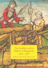 The Artillery of the Dukes of Burgundy, 1363-1477 | Robert Douglas Smith |