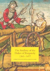 The Artillery of the Dukes of Burgundy, 1363-1477