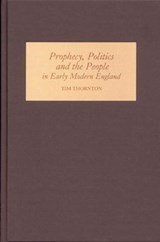 Prophecy, Politics And the People in Early Modern England | Tim Thornton |
