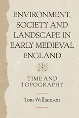 Environment, Society and Landscape in Early Medieval England | Tom Williamson |
