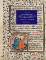 A Descriptive Catalogue of the Medieval Manuscripts of Corpus Christi College Oxford | R. M. Thomson |