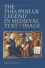 The Theophilus Legend in Medieval Text and Image | Jerry Root |