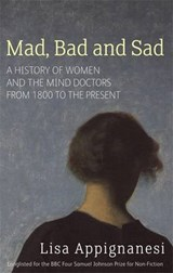 Mad, Bad And Sad | Lisa Appignanesi |