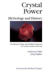 Crystal Power, Mythology and History | Andreas Gurh |