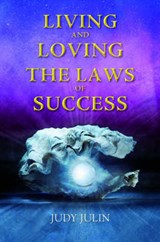 Living and Loving the Law of Success | Judy Julin |