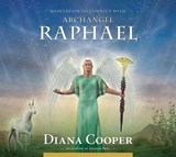 Meditation to Connect with Archangel Raphael | Diana Cooper |