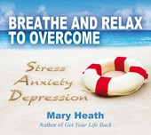 Breathe and Relax to Overcome Stress Anxiety Depression | Mary Heath |