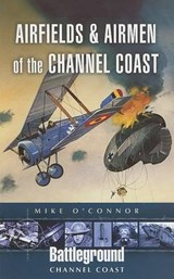 Airfields And Airmen of the Channel Coast | Michael O'connor |